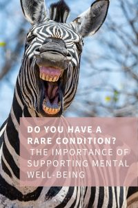Picture of a zebra with the text 'Do you have a rare condition? The importance of supporting mental well-being'