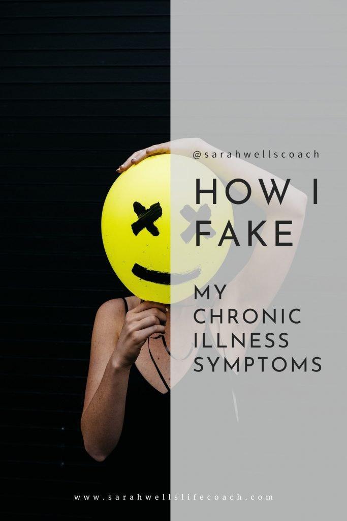 graphic with the words 'How i fake my chronic illness symptoms @sarahwellscoach