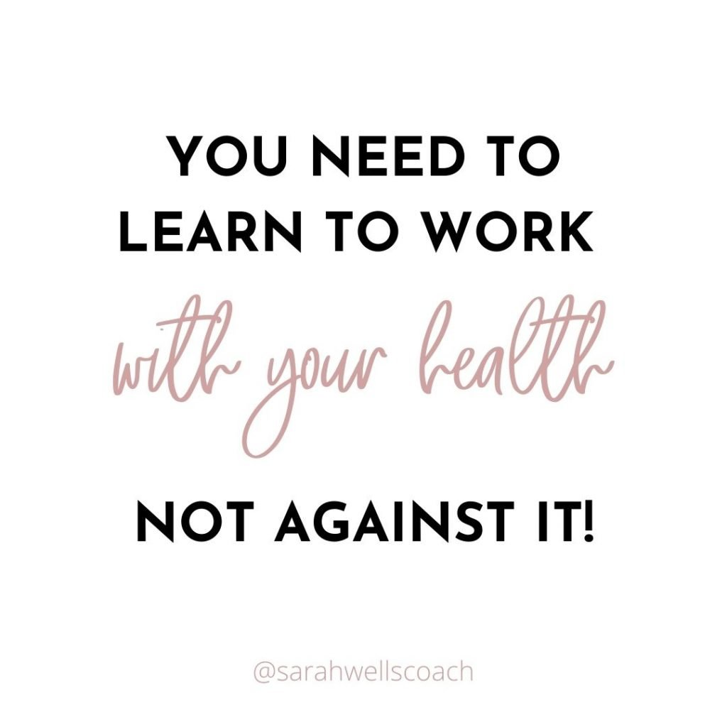 quote 'you need to learn to work with your health not against it!'